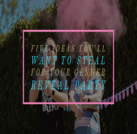 Five Ideas You'll Want To Steal For Your Gender Reveal Party