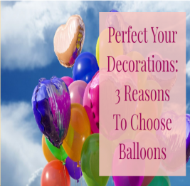 Perfect Your Decorations: 3 Reasons To Choose Balloons